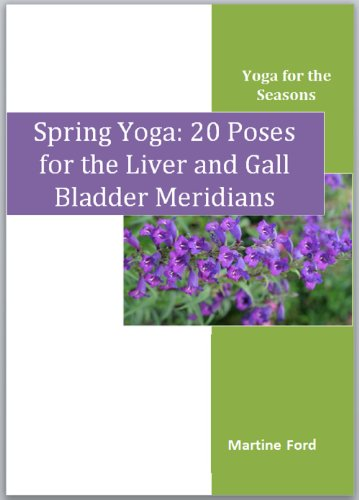 Spring Yoga: 20 Poses for the Liver and Gall Bladder Meridians (Yoga for the Seasons Book 1) PDF