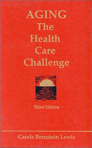 Aging: The Health Care Challenge : An Interdisciplinary Approach to Assessment and Rehabilitative Management of the Elde