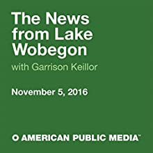 November 05, 2016: The News from Lake Wobegon Radio/TV Program by  A Prairie Home Companion with Garrison Keillor Narrated by Garrison Keillor