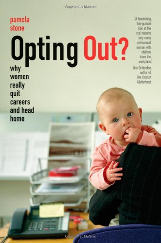 Opting Out?: Why Women Really Quit Careers And Head Home front-1068216