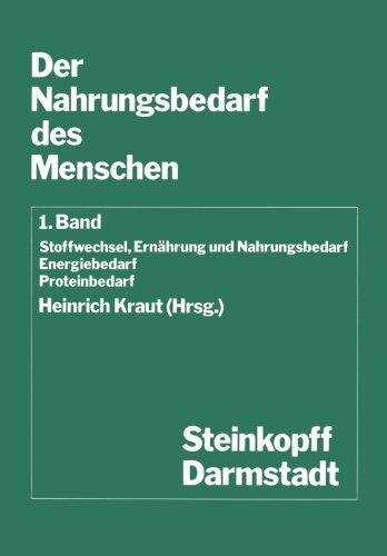Der Nahrungsbedarf Des Menschen: Stoffwechsel, Ernährung Und Nahrungsbedarf Energiebedarf Proteinbedarf (Current Topics In Nutritional Sciences) (German Edition)