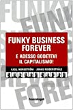 img - for Funky business forever. E adesso godetevi il capitalismo! book / textbook / text book