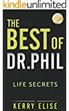 Dr. Phil: The Best of Dr. Phil! Secrets for Health, Happiness, and Life Success! (Self Confidence) (Dr. Phil, Dr. Phil Calvin McGraw, Self Confidence)