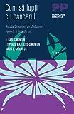 img - for Cum sa lupti cu cancerul. Metoda Simonton: un ghid pentru pacienti si familiile lor book / textbook / text book
