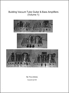 Building Vacuum Tube Guitar & Bass Amplifiers, Volume 1: Tino Zottola