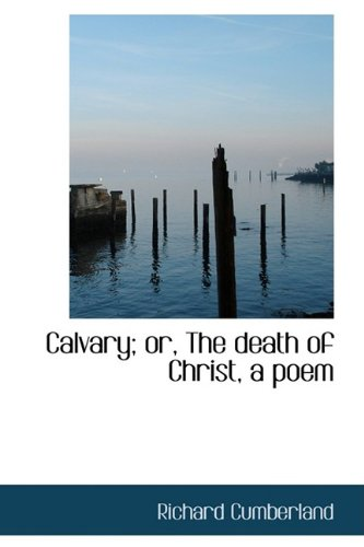 Calvary; or, The death of Christ, a poem