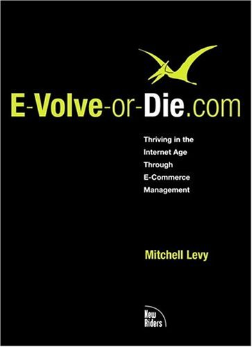 E-Volve or Die.com: Thriving in the Internet Age Through E-Commerce Management
