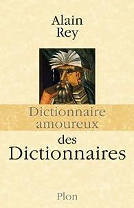 Dictionnaire amoureux des dictionnaires par Alain Rey