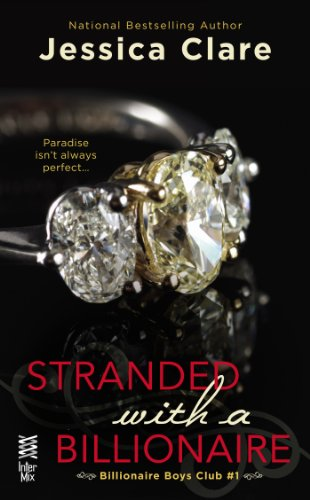 Stranded with a Billionaire (THE BILLIONAIRE BOYS CLUB) by Jessica Clare