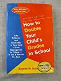 img - for How to Double Your Child's Grades in School: Build Brilliance and Leadership into Your Child- From Kindergarten to College- in Just 5 Minutes a Day book / textbook / text book