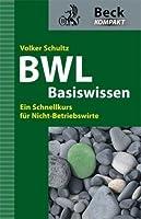 Basiswissen BWL: Ein Schnellkurs für Nicht-Betriebswirte