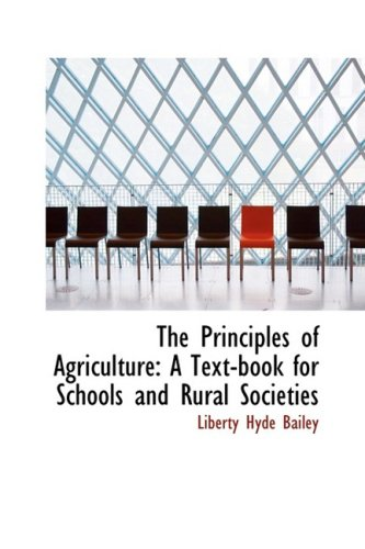 The Principles of Agriculture: A Text-book for Schools and Rural Societies