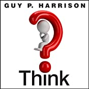 Think: Why You Should Question Everything | [Guy P. Harrison]
