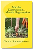 Macular Degeneration... ...Macular Regeneration (Natural Vision & Eye Care) (Volume 3)