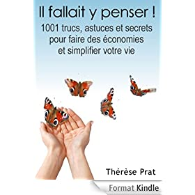 Il fallait y penser ! 1001 trucs, astuces et secrets pour faire des conomies et simplifier votre vie