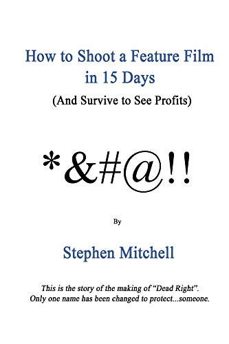 Stephen Mitchell - How to Shoot a Feature Film in 15 Days (And Survive to See Profits)