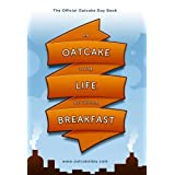 An Oatcake Is For Life - Not Just For Breakfast: Oatcake Day 2012by Terry Bossons