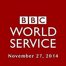 BBC Newshour, November 27, 2014  by Owen Bennett-Jones, Lyse Doucet, Robin Lustig, Razia Iqbal, James Coomarasamy, Julian Marshall Narrated by BBC Newshour
