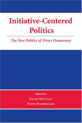 Initiative-Centered Politics: The New Politics of Direct Democracy