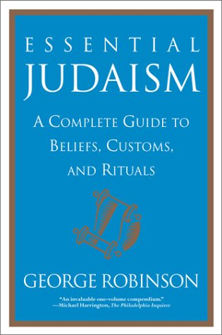 Essential Judaism: A Complete Guide to Beliefs, Customs & Rituals, GEORGE ROBINSON