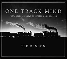 One Track Mind: Photographic Essays on Western Railroading