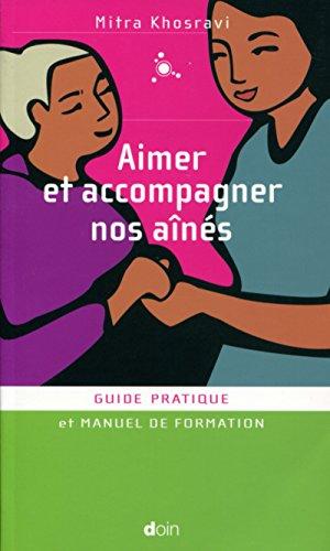 Aimer et accompagner nos aînés : guide pratique et manuel de formation / Mitra Khosravi.- Montrouge : Doin , DL 2016, cop. 2016