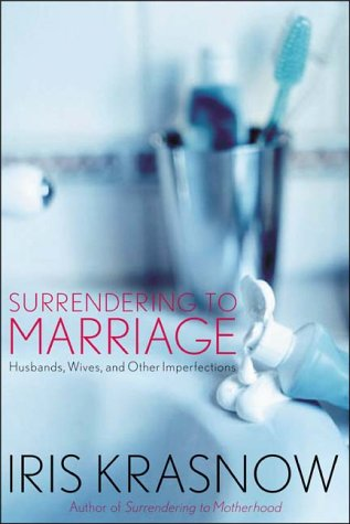 Surrendering to Marriage: Husbands, Wives, and Other Imperfections, IRIS KRASNOW