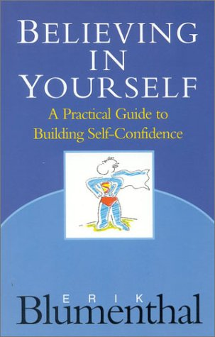 Believing In Yourself: A Practical Guide to Building Self-Confidence
