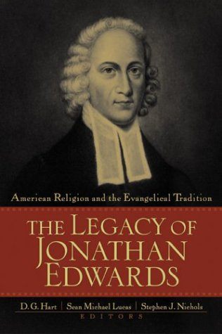 The Legacy of Jonathan Edwards: American Religion and the Evangelical Tradition, D.G. Hart, ed.