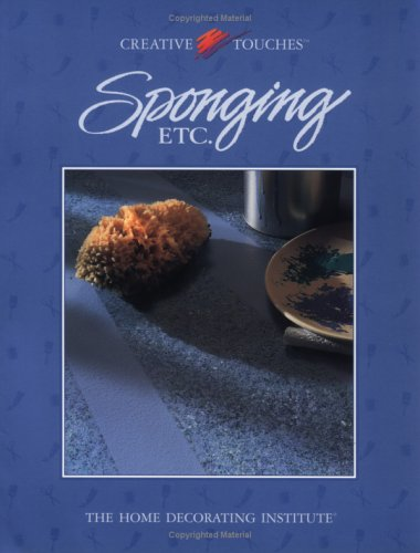 Sponging Etc.: The Home Decorating Institute (Creative Touches)