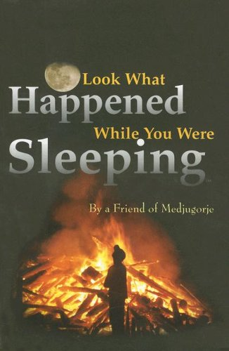 Book: Look What Happened While You Were Sleeping by a Friend of Medjugorje