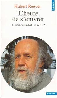 L'Heure de s'enivrer : L'univers a-t-il un sens ? par Hubert Reeves