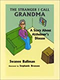 The Stranger I Call Grandma: A Story About Alzheimer's Disease