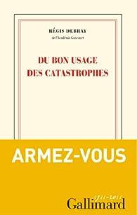 Du bon usage des catastrophes par Régis Debray