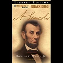 A. Lincoln: A Biography (       UNABRIDGED) by Ronald C. White, Jr. Narrated by Bill Weideman