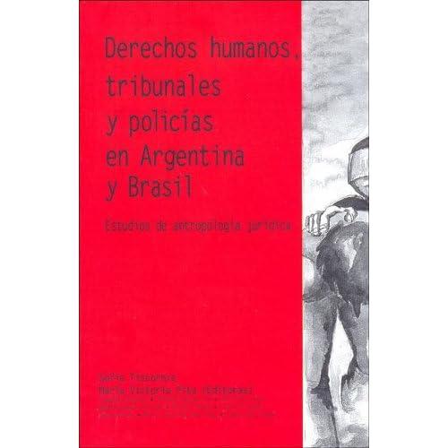 Derechos Humanos, Tribunales y Policias En Argentina y Brasil (Spanish Edition) Maria Victoria Pita and Sofia Tiscornia
