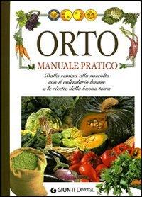 Orto. Manuale pratico. Dalla semina alla raccolta, con il calendario lunare e le ricette della buona terra (Pollice verde)