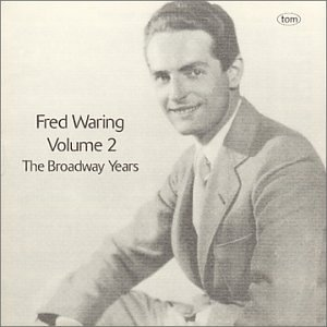 Fred Waring, Vol. 2: The Broadway Years by Fred Waring
