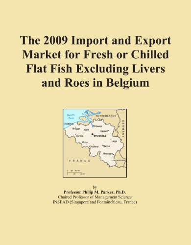 The 2009 Import and Export Market for Fresh or Chilled Flat Fish Excluding Livers and Roes in Belgium Icon Group International