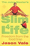 The Juice Master's Slim 4 Life: Freedom from the Food Trap