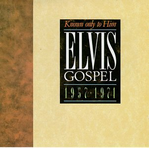 Elvis Presley - Gospel 1957-1971: Known Only To Him