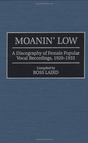 Moanin' Low: A Discography of Female Popular Vocal Recordings, 1920-1933 (Discographies: Association for Recorded Sound