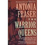 The Warrior Queens: the legends and the lives of the women who haveled their nations in war
