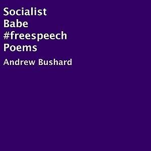 Socialist Babe #freespeech Poems Hörbuch von Andrew Bushard Gesprochen von: Ed Goodman