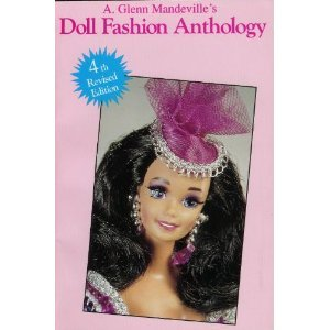 Doll Fashion Anthology: Featuring Barbie and other Fashion Dolls, A.Glenn Mandeville