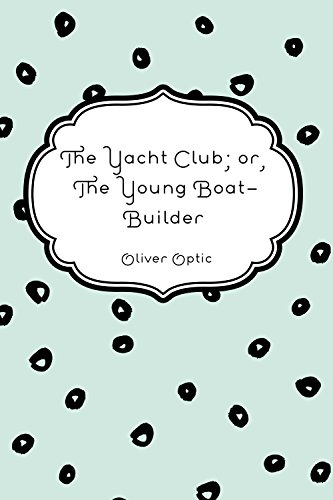 the-yacht-club-or-the-young-boat-builder-english-edition
