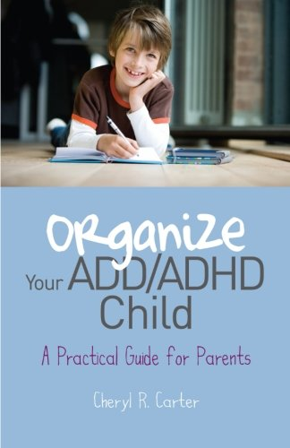 Organize Your ADD/ ADHD Child: A Practical Guide for Parents
