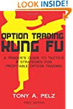 Option Trading Kung Fu: A Trader's Guide to Tactics & Strategies for Profitable Option Trading