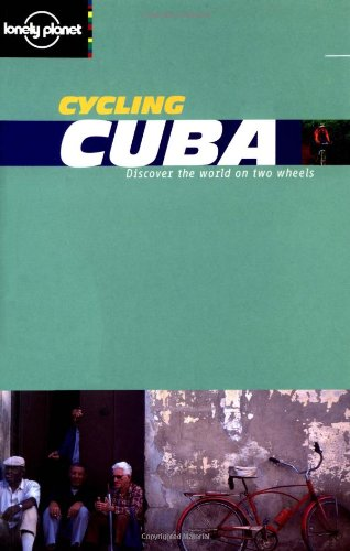 Lonely Planet Cycling Cuba (Lonely Planet Cycling Guides)