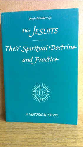 The Jesuits: Their Spiritual Doctrine and Practice